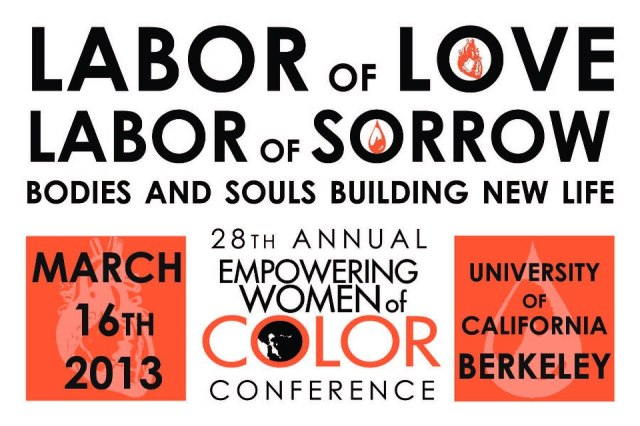 On Saturday, March 16, 2013, the University of California at Berkeley'sWomen of Color Initiative Color Conference (EWOCC). 9:30am-5:30pm